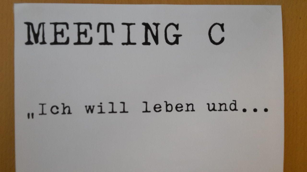 """Meeting C """"Ich will leben und..."""""""